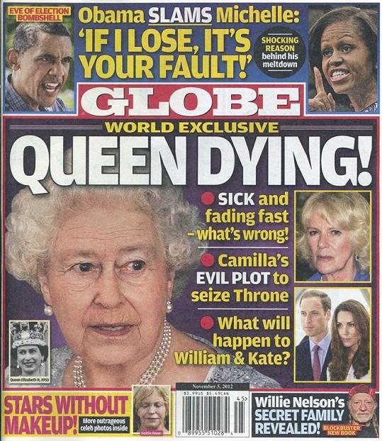 Magazín Globe napsal, že britská královna je vážně nemocná a umírá.