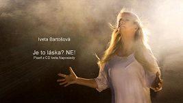 Iveta Bartošová: Je to láska? Ne!